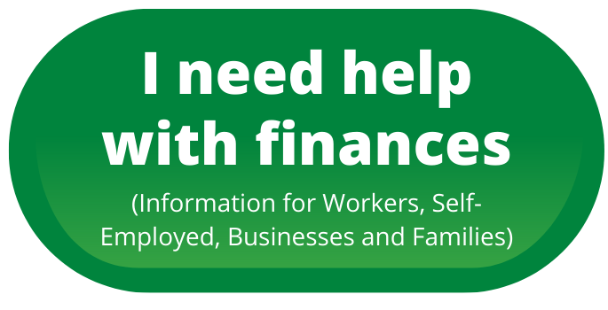 "A green button that reads ""I need help with finances - information for workers, self-employed, businesses and families)"