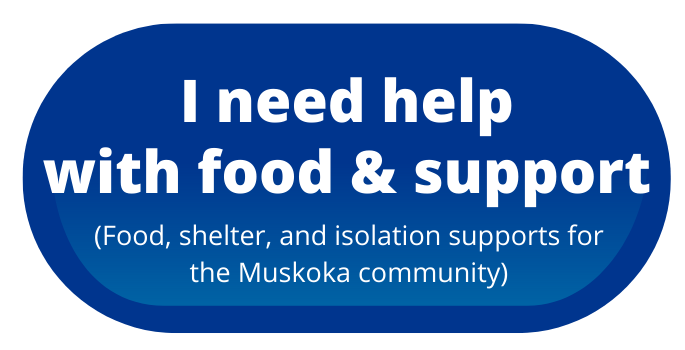 "a blue button that reads ""I need help with food and support - food, shelter, and isolation supports for the Muskoka Community"""